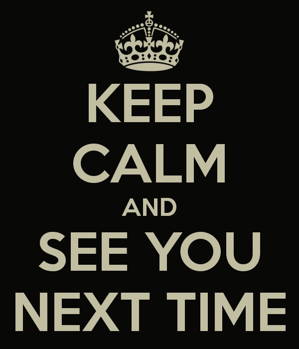 keep-calm-and-see-you-next-time