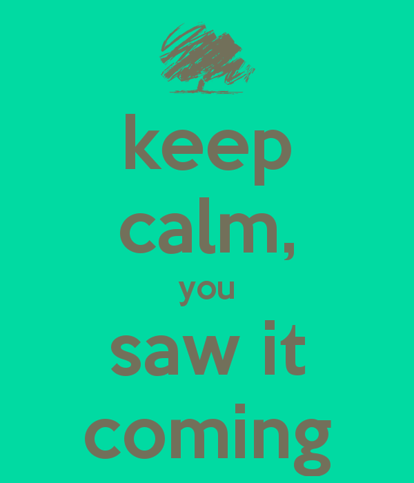 keep-calm-you-saw-it-coming